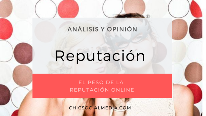 chicsocialmedia_blog_analisis_opinion_Reputacion_Online