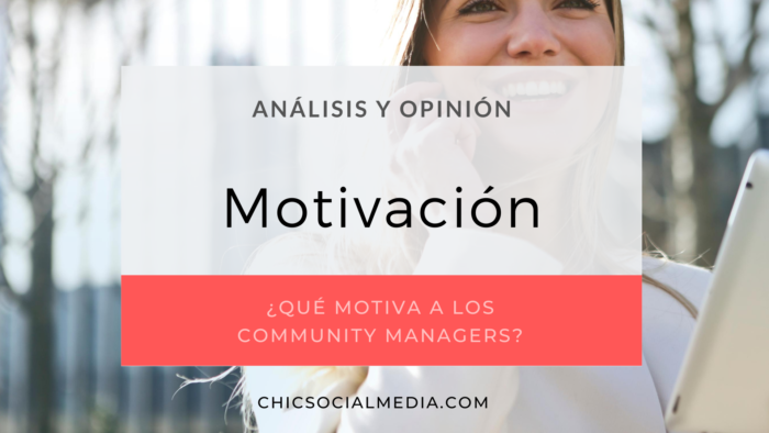 chicsocialmedia_blog_analisis_opinion_Motivacion_Community_Manager