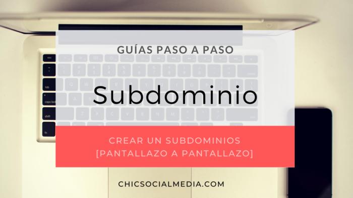 chicsocialmedia_blog_guia_paso_a_paso_Subdomino
